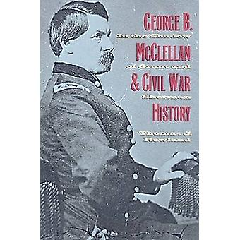 George B. McClellan and Civil War History - In the Shadow of Grant and