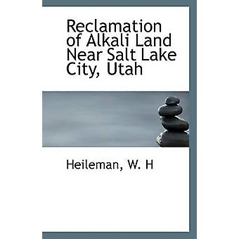 Reclamation of Alkali Land Near Salt Lake City - Utah by Heileman W H