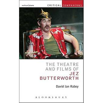 The Theatre and Films of Jez Butterworth by David Ian Rabey - 9781408