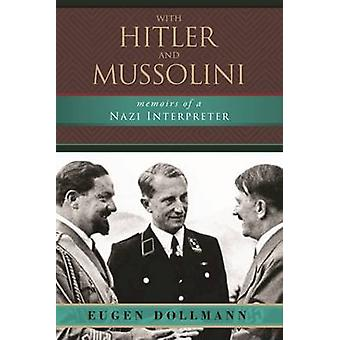 With Hitler and Mussolini - Memoirs of a Nazi Interpreter by Gerhard L