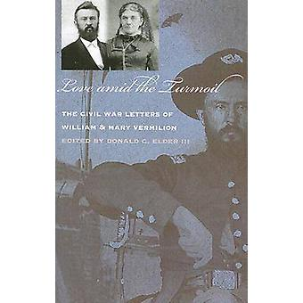 Love Amid the Turmoil - The Civil War Letters of William and Mary Verm