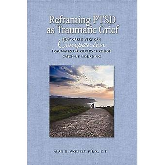Reframing PTSD as Traumatic Grief - How Caregivers Can Companion Traum