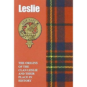 Leslie - The Origins of the Clan Leslie and Their Place in History by
