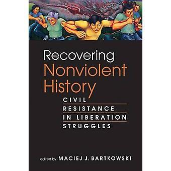 Recovering Nonviolent History - Civil Resistance in Liberation Struggl