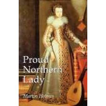 Proud Northern Lady - Lady Anne Clifford 1590-1676 by Martin Holmes -