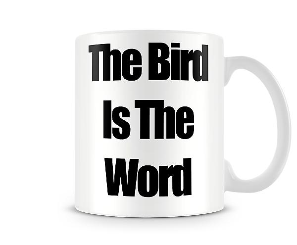 The Bird Is The Word Printed Mug