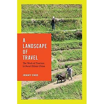 A Landscape of Travel - The Work of Tourism in Rural Ethnic China by J