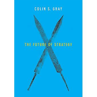 The Future of Strategy by Colin S. Gray - 9780745687940 Book