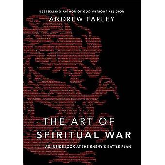 The Art of Spiritual War - An Inside Look at the Enemy's Battle Plan b