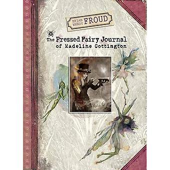 Brian and Wendy Froud's the Pressed Fairy Journal of Madeline Cotting