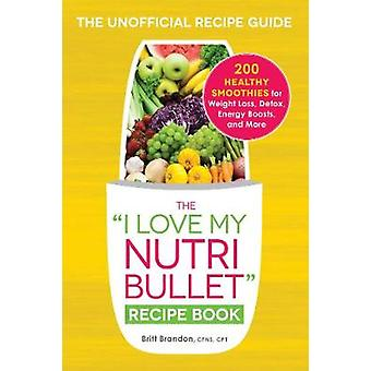 Ich liebe mein Nutribullet Kochbuch - 200 gesunde Smoothies für Weig