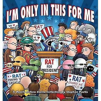 I'm Only in This for Me - A Pearls Before Swine Collection by Stephan