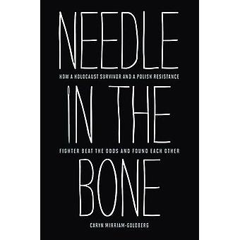 Needle in the Bone - How a Holocaust Survivor and a Polish Resistance