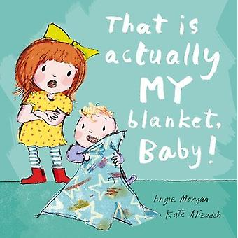 That Is Actually MY Blanket - Baby! by Angie Morgan - 9781848696907 B