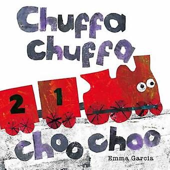 Chuffa Chuffa Choo Choo by Emma Garcia - Emma Garcia - 9781910716243