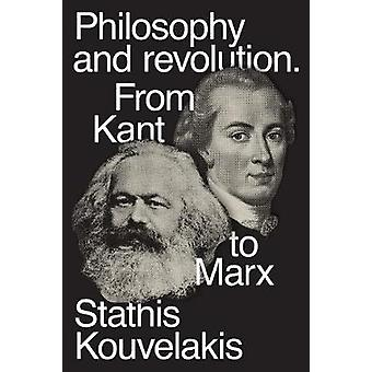 Philosophy and Revolution - From Kant to Marx by Philosophy and Revolu