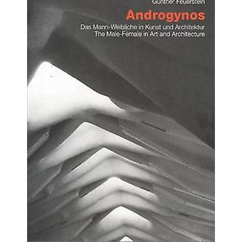 Androgynos - The Male-female in Art and Architecture by Gunther Feuers