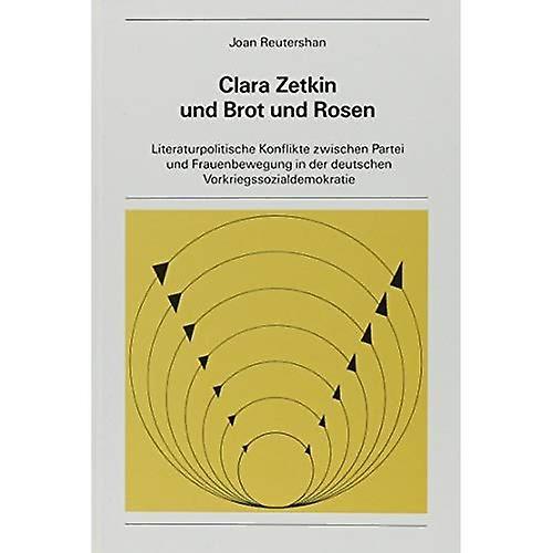 Clara Zetkin und Brouge und Rosen  Literaturpolitische Konflikte Zwischen Partei und Frauenbewegung in der Deutschen...