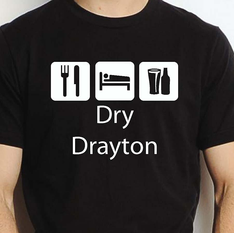 Eat Sleep Drink Drydrayton Black Hand Printed T shirt Drydrayton Town