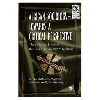 African Sociology - Towards a Critical Perspective: The Collected Essays of Bernard Makhosezwe Magubane