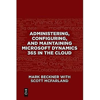 Administering, Configuring,�and Maintaining Microsoft�Dynamics 365 in the Cloud