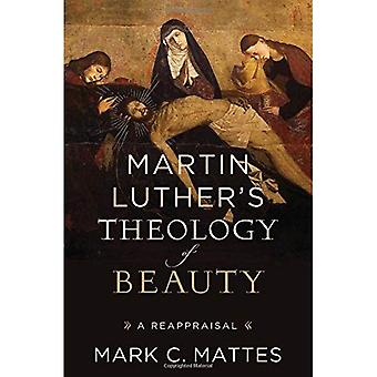 Martin Luther's Theology of� Beauty: A Reappraisal