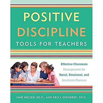 Positive Discipline Tools for Teachers: Effective Classroom Management for Social, Emotional, and Academic Success (Positive Discipline Library)