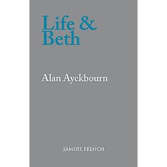 Life and Beth by Ayckbourn & Alan