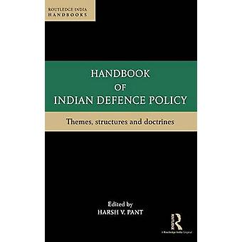 Handbook of Indian Defence Policy  Themes Structures and Doctrines by Pant & Harsh V.