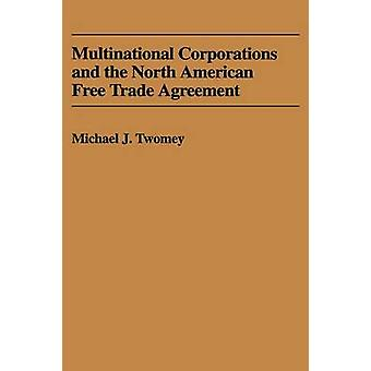 Multinational Corporations and the North American Free Trade Agreement by Twomey & Michael J.