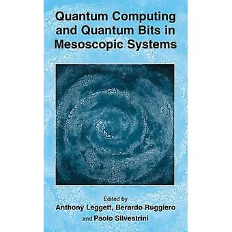 Quantum Computing and Quantum Bits in Mesoscopic Systems by Leggett & Anthony J