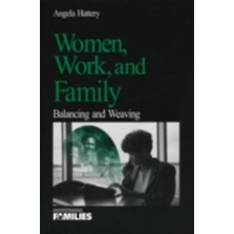 Women Work and Families Balancing and Weaving by Hattery & Angela Jean