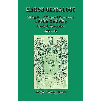 Marsh Genealogie. Geben mehrere tausend Nachkommen von John Marsh von Hartford Connecticut 16361895. Darunter auch einige Konto der englischen Sümpfe und eine Skizze der Marsh Familiengemeinschaft der Uhr von Marsh & Dwight Whitney