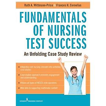 Fundamentals of Nursing Test Success Unfolding Case Study Review by WittmannPrice & Ruth A.