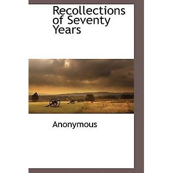Recollections of Seventy Years by Anonymous & .