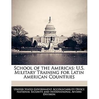 School of the Americas U.S. Military Training for Latin American Countries by United States Government Accountability