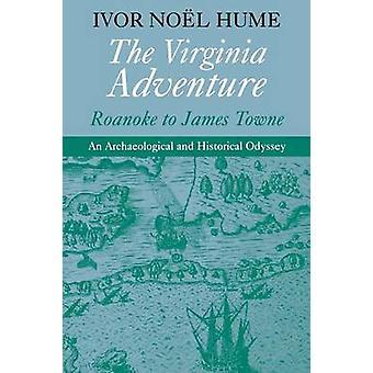 The Virginia Adventure Roanoke to James Towne by Hume & Ivor Noel