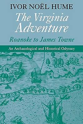 The Virginia Adventure Roanoke to James Towne by Hume & Ivor Noel