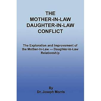 The MotherInLaw DaughterInLaw Conflict The Exploration and Improvement of the MotherInLaw  DaughterInLaw Relationship by Morris & Joseph