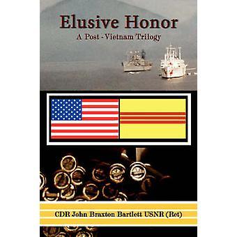 Elusive Honor A PostVietnam Trilogy by Bartlett & John Braxton