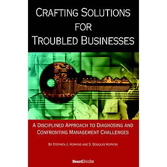 Crafting Solutions for Troubled Businesses by Hopkins & Stephen & J.