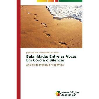 Baianidade Entre as Vozes Em Coro e o Silncio by de Almeida Silva Junior Jorge Ubiratan