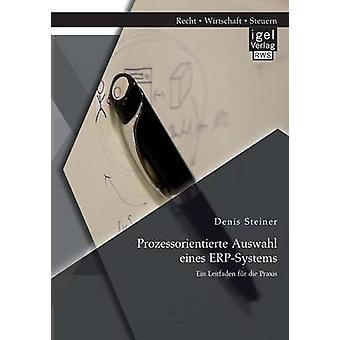 Prozessorientierte Auswahl Eines ErpSystems Ein Leitfaden Fur Die Praxis by Steiner & Denis