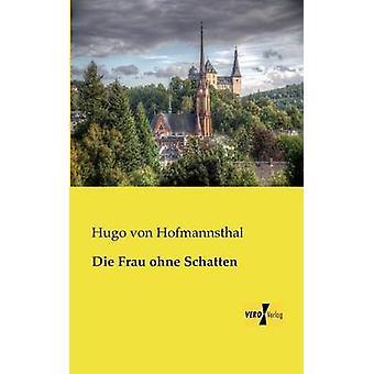 Die Frau Ohne Schatten von Hofmannsthal & Hugo von