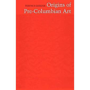 Origins of Pre-Columbian Art by Terence E. Grieder - 9780292741058 Bo