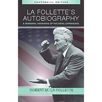 La Follette's Autobiography - A Personal Narrative of Political Experi