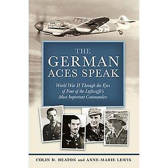 The German Aces Speak - World War II Through the Eyes of Four of the L