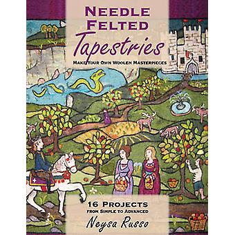 Needle Felted Tapestries - Make Your Own Woolen Masterpieces by Neysa