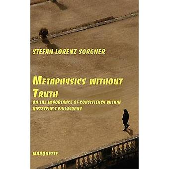 Metaphysics Without Truth - On the Importance of Consistency Within Ni