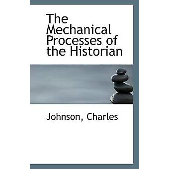 The Mechanical Processes of the Historian by Johnson Charles - 978111